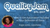"Quality Jam 2017: Angie Jones ""How to Get Automation Included in Your Definition of Done"""