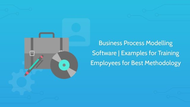 Business Process Modeling Software | Examples for Training Employees on Best Methodology