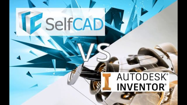 INVENTOR VS SELFCAD 2018 (Time to Switch?)