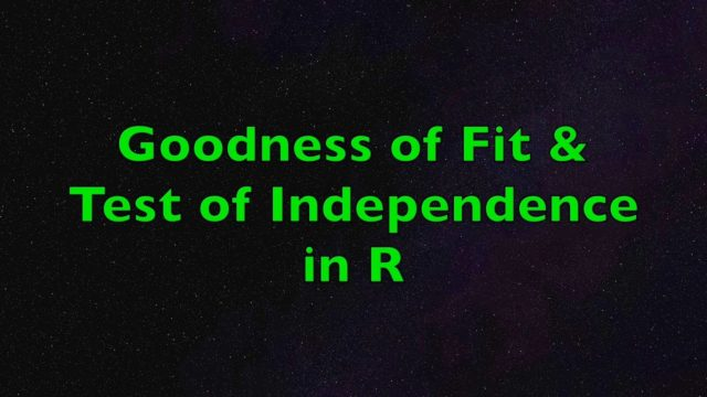 Goodness of Fit and Test of Independence with R – Examples Using Chi-Square Test