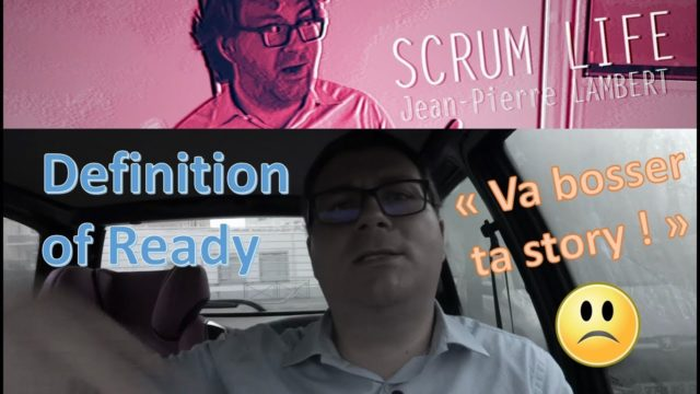 Scrum Life #5  – Le Definition of Ready